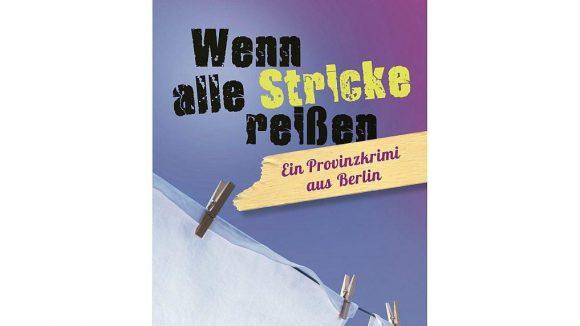 """""""Wenn alle Stricke reißen"""" ist Beate Veras zweiter Krimi aus der 'Provinz' Lichterfelde."""