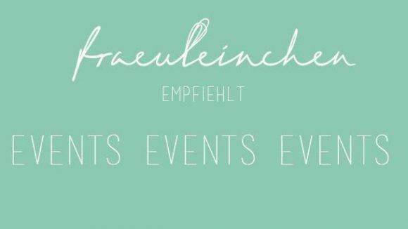 Die Event-Tipps in Sachen Essen und Trinken von Fraeuleinchen.